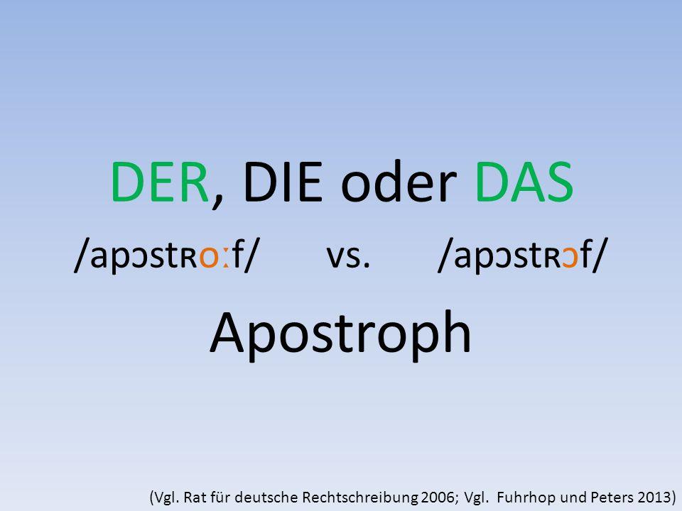 DER, DIE oder DAS /apɔstʀoːf/ vs./apɔstʀɔf/ Apostroph (Vgl.
