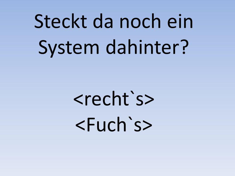 Steckt da noch ein System dahinter?
