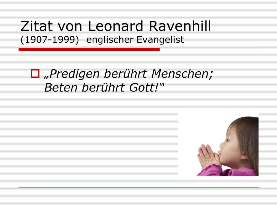 """Zitat von Leonard Ravenhill (1907-1999) englischer Evangelist  """"Predigen berührt Menschen; Beten berührt Gott!"""