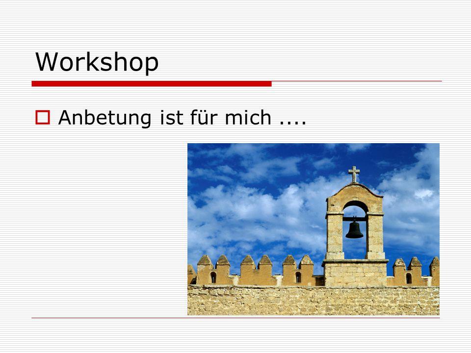 Workshop  Anbetung ist für mich....