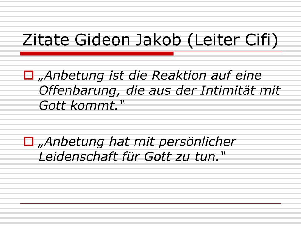 """Zitate Gideon Jakob (Leiter Cifi)  """"Anbetung ist die Reaktion auf eine Offenbarung, die aus der Intimität mit Gott kommt.""""  """"Anbetung hat mit persön"""