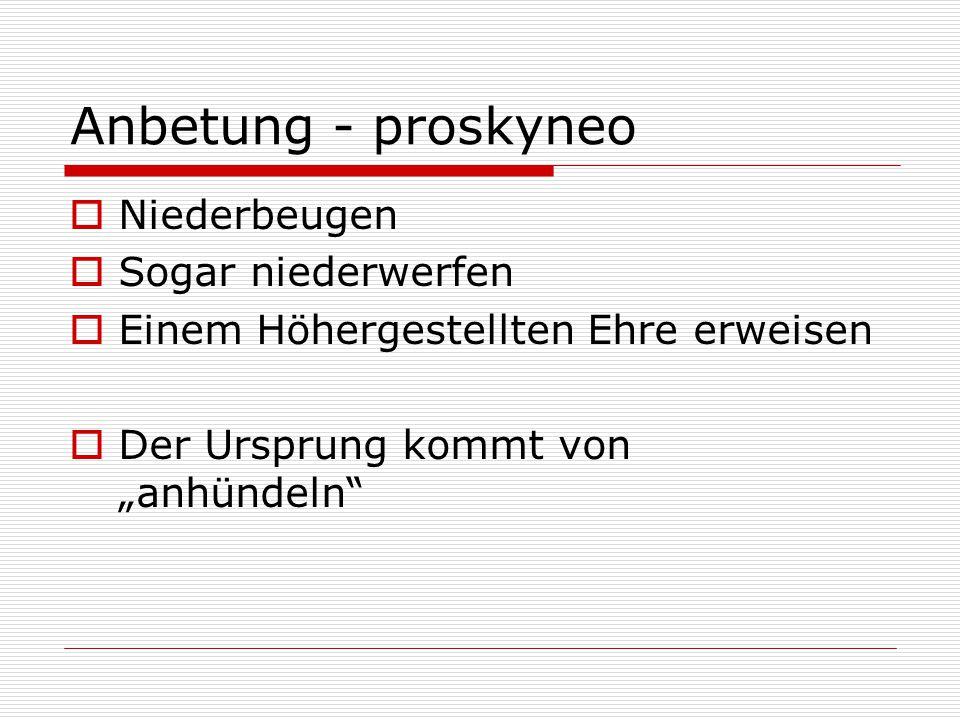 """Anbetung - proskyneo  Niederbeugen  Sogar niederwerfen  Einem Höhergestellten Ehre erweisen  Der Ursprung kommt von """"anhündeln"""""""