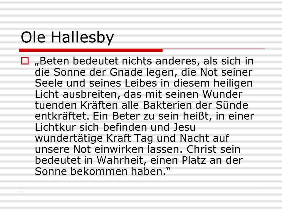 """Ole Hallesby  """"Beten bedeutet nichts anderes, als sich in die Sonne der Gnade legen, die Not seiner Seele und seines Leibes in diesem heiligen Licht ausbreiten, das mit seinen Wunder tuenden Kräften alle Bakterien der Sünde entkräftet."""