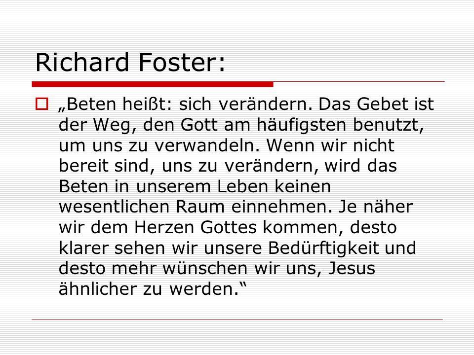 """Richard Foster:  """"Beten heißt: sich verändern. Das Gebet ist der Weg, den Gott am häufigsten benutzt, um uns zu verwandeln. Wenn wir nicht bereit sin"""