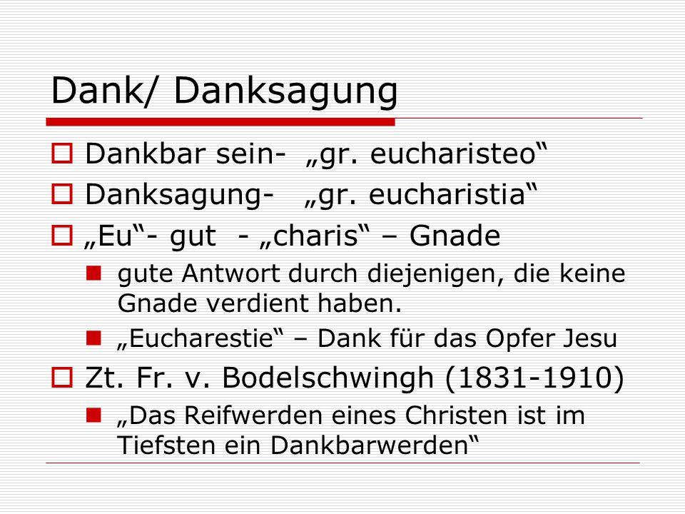 """Dank/ Danksagung  Dankbar sein- """"gr. eucharisteo""""  Danksagung- """"gr. eucharistia""""  """"Eu""""- gut - """"charis"""" – Gnade gute Antwort durch diejenigen, die k"""