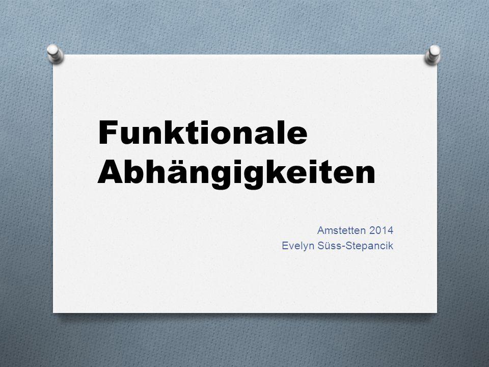 Funktionale Abhängigkeiten Amstetten 2014 Evelyn Süss-Stepancik