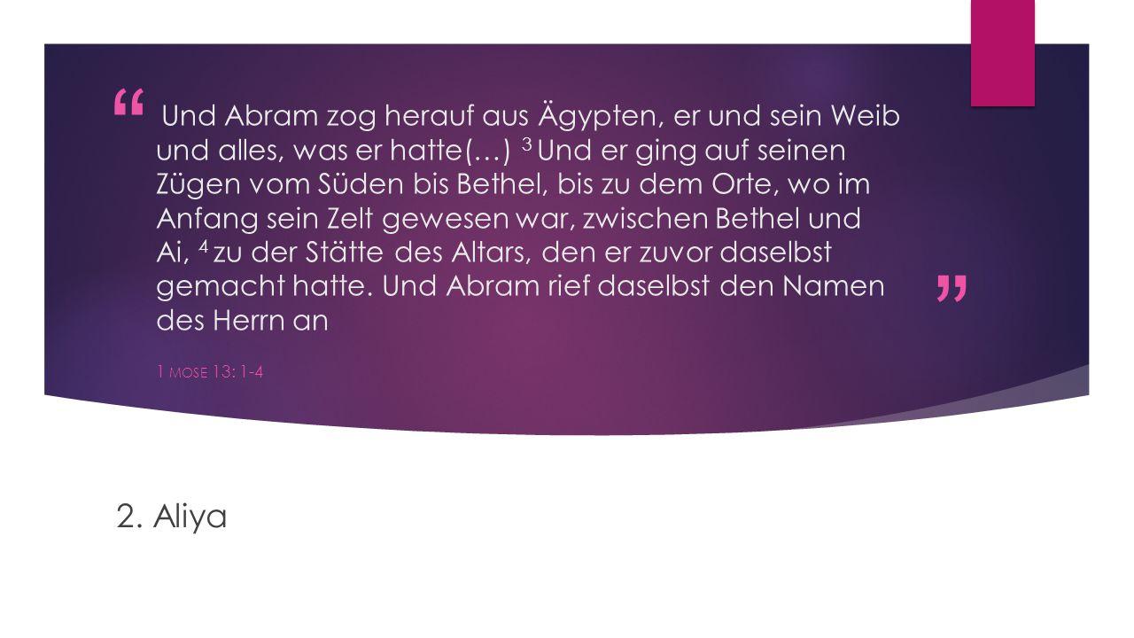 """"""" """" Und Abram zog herauf aus Ägypten, er und sein Weib und alles, was er hatte(…) 3 Und er ging auf seinen Zügen vom Süden bis Bethel, bis zu dem Orte"""