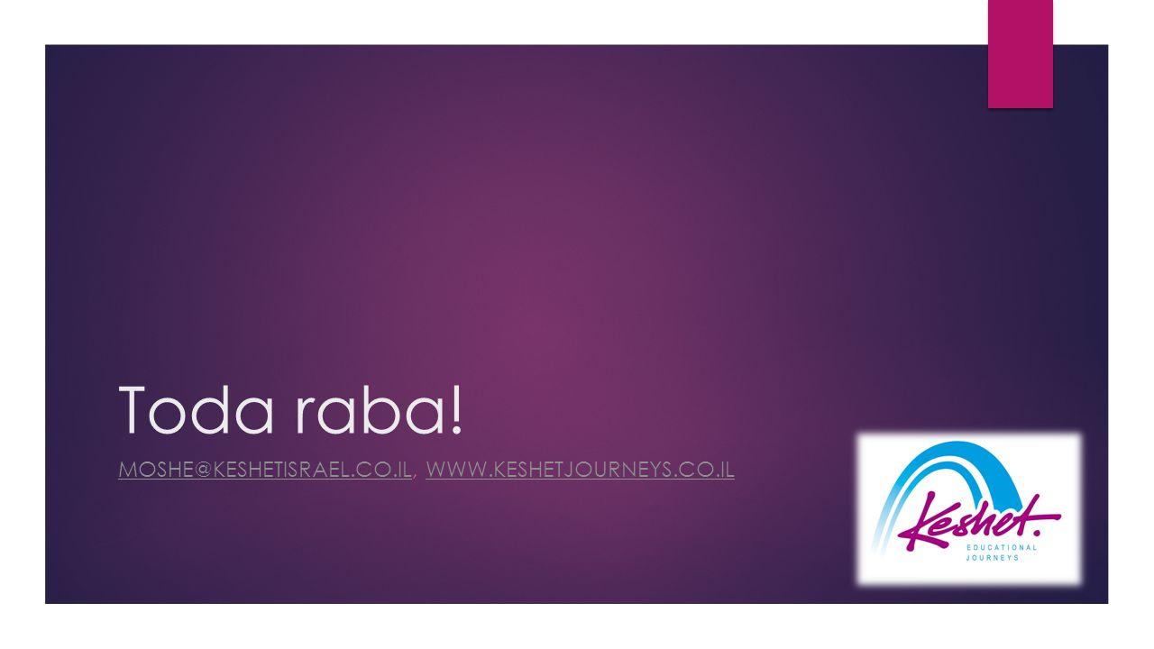 Toda raba! MOSHE@KESHETISRAEL.CO.ILMOSHE@KESHETISRAEL.CO.IL, WWW.KESHETJOURNEYS.CO.ILWWW.KESHETJOURNEYS.CO.IL