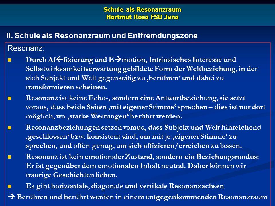 II. Schule als Resonanzraum und Entfremdungszone Schule als Resonanzraum Hartmut Rosa FSU Jena Resonanz: Durch Af  fizierung und E  motion, Intrinsi