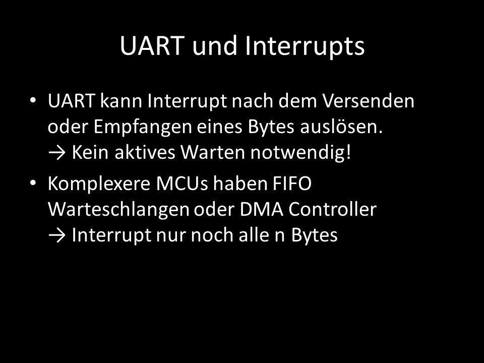 UART und Interrupts UART kann Interrupt nach dem Versenden oder Empfangen eines Bytes auslösen. → Kein aktives Warten notwendig! Komplexere MCUs haben