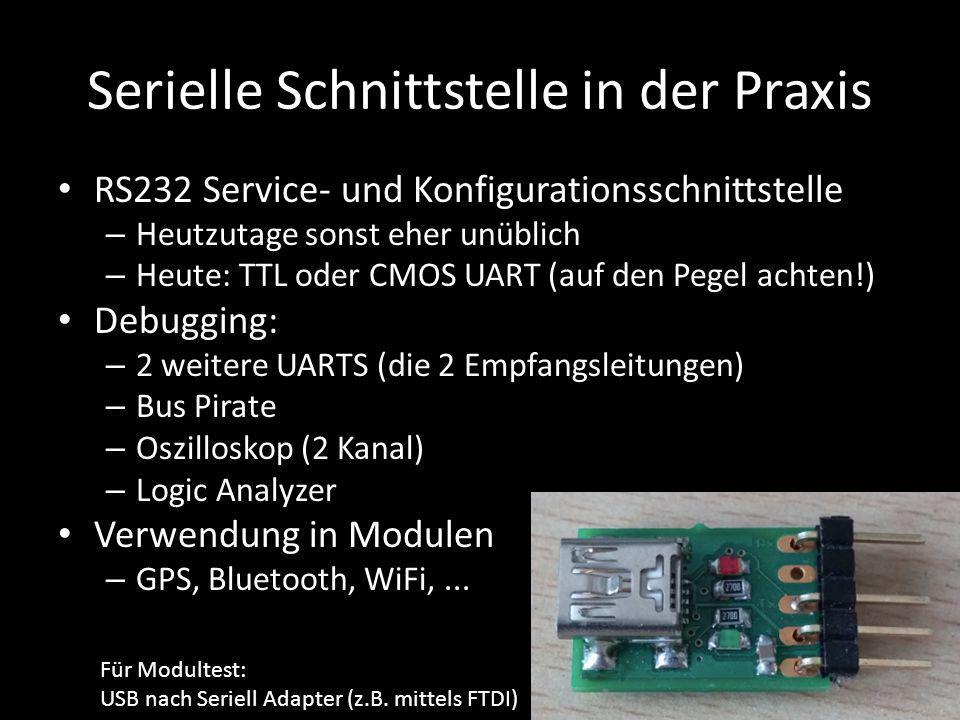 Serielle Schnittstelle in der Praxis RS232 Service- und Konfigurationsschnittstelle – Heutzutage sonst eher unüblich – Heute: TTL oder CMOS UART (auf
