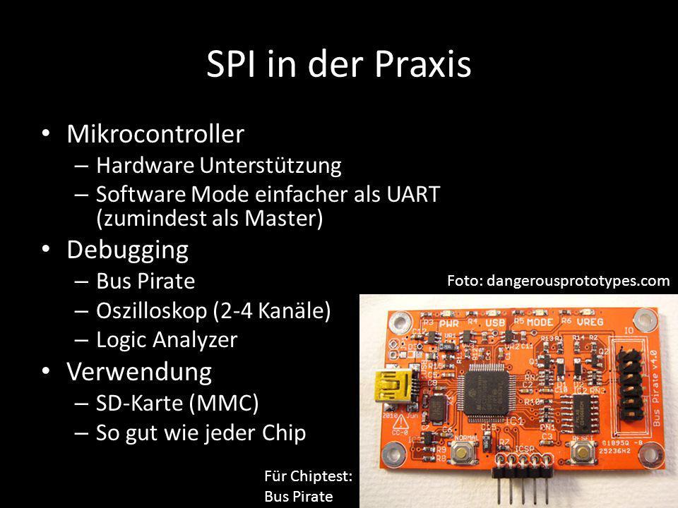 SPI in der Praxis Mikrocontroller – Hardware Unterstützung – Software Mode einfacher als UART (zumindest als Master) Debugging – Bus Pirate – Oszillos