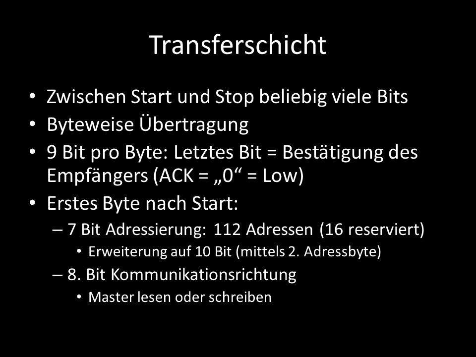 """Transferschicht Zwischen Start und Stop beliebig viele Bits Byteweise Übertragung 9 Bit pro Byte: Letztes Bit = Bestätigung des Empfängers (ACK = """"0"""""""