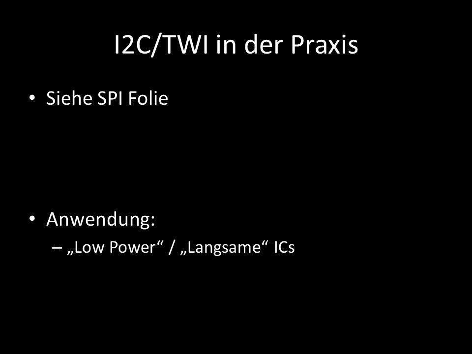 "I2C/TWI in der Praxis Siehe SPI Folie Anwendung: – ""Low Power"" / ""Langsame"" ICs"