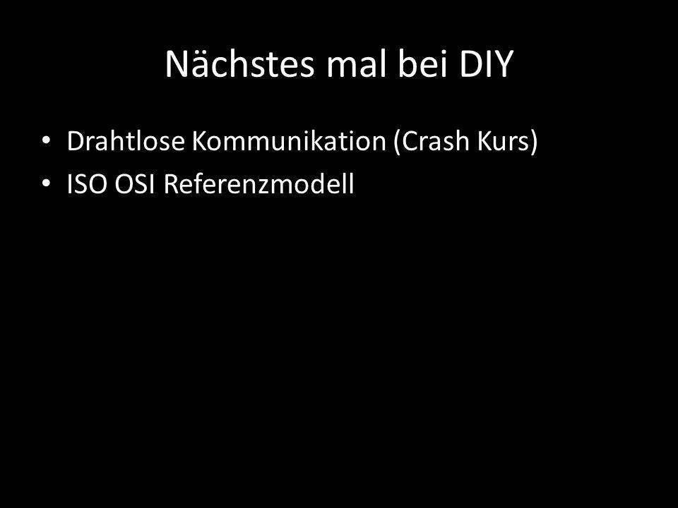 Nächstes mal bei DIY Drahtlose Kommunikation (Crash Kurs) ISO OSI Referenzmodell