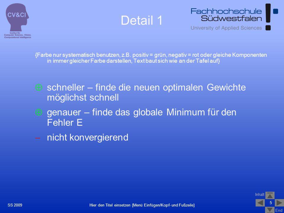 Inhalt End Inhalt End 5 Hier den Titel einsetzen {Menü Einfügen/Kopf- und Fußzeile}SS 2009 Detail 1 {Farbe nur systematisch benutzen, z.B. positiv = g