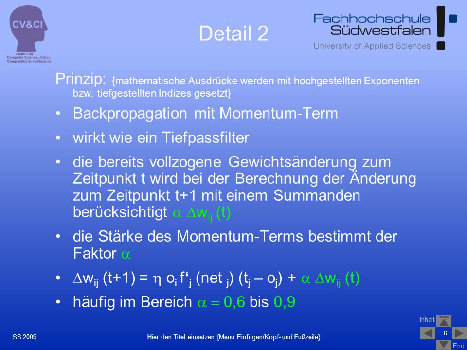 Inhalt End Inhalt End 6 Hier den Titel einsetzen {Menü Einfügen/Kopf- und Fußzeile}SS 2009 Detail 2 Prinzip: {mathematische Ausdrücke werden mit hochg