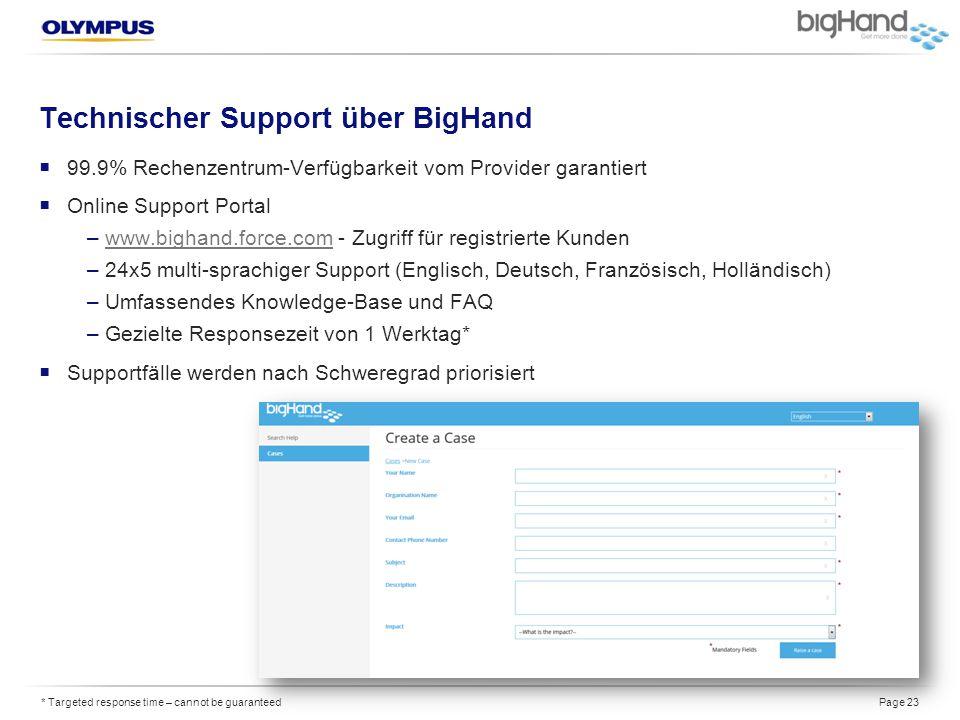 Technischer Support über BigHand  99.9% Rechenzentrum-Verfügbarkeit vom Provider garantiert  Online Support Portal –www.bighand.force.com - Zugriff