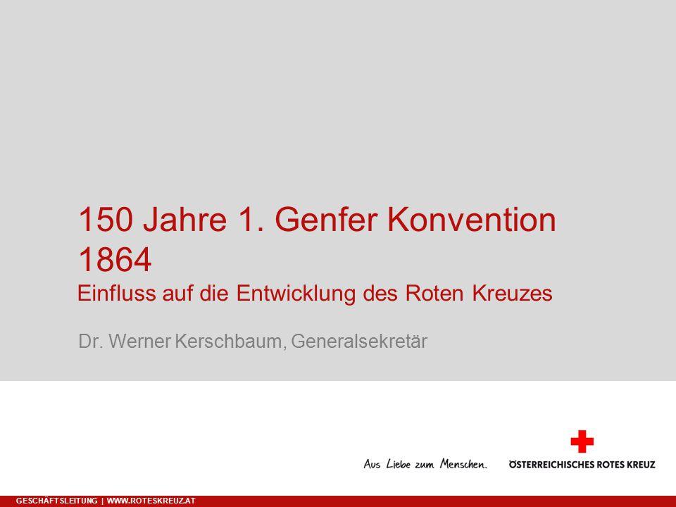 150 Jahre 1.Genfer Konvention 1864 Einfluss auf die Entwicklung des Roten Kreuzes Dr.