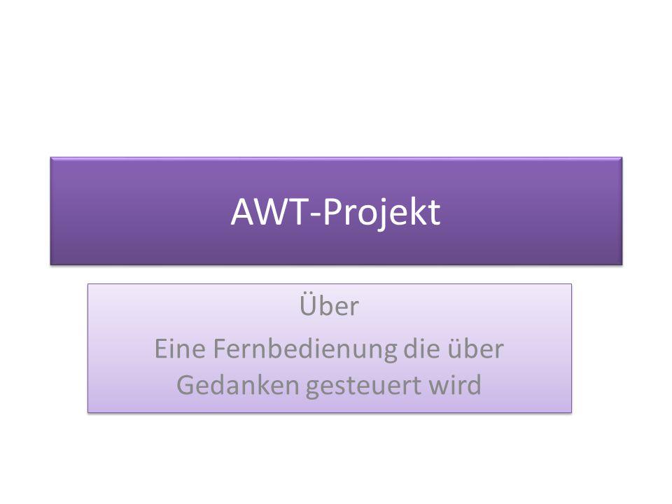 AWT-Projekt Über Eine Fernbedienung die über Gedanken gesteuert wird Über Eine Fernbedienung die über Gedanken gesteuert wird