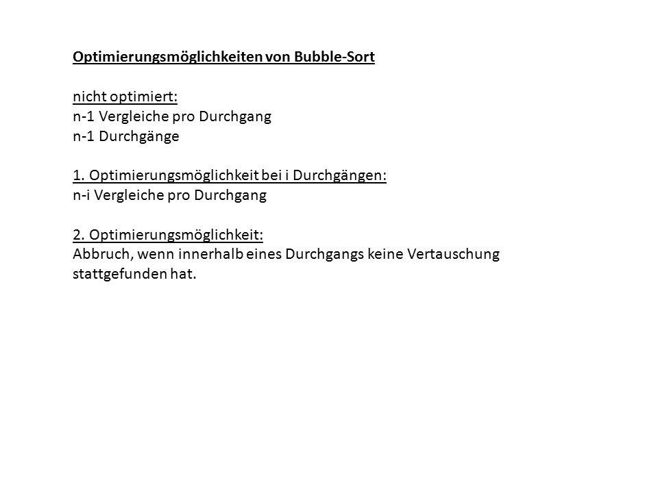 Optimierungsmöglichkeiten von Bubble-Sort nicht optimiert: n-1 Vergleiche pro Durchgang n-1 Durchgänge 1.