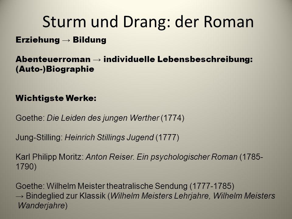 Sturm und Drang: der Roman Erziehung → Bildung Abenteuerroman → individuelle Lebensbeschreibung: (Auto-)Biographie Wichtigste Werke: Goethe: Die Leide
