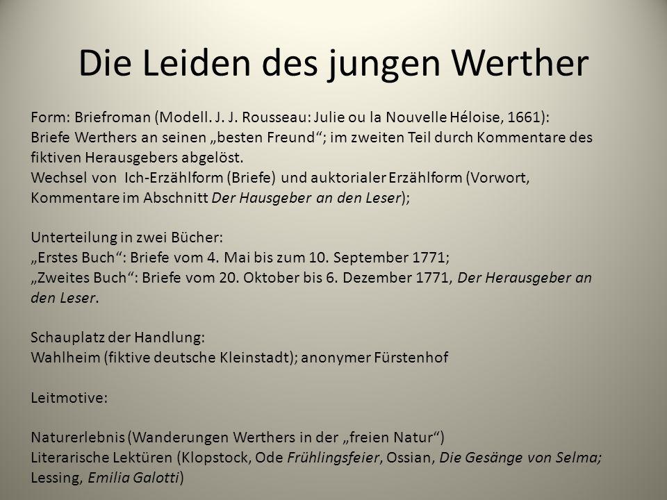 "Die Leiden des jungen Werther Form: Briefroman (Modell. J. J. Rousseau: Julie ou la Nouvelle Héloise, 1661): Briefe Werthers an seinen ""besten Freund"""