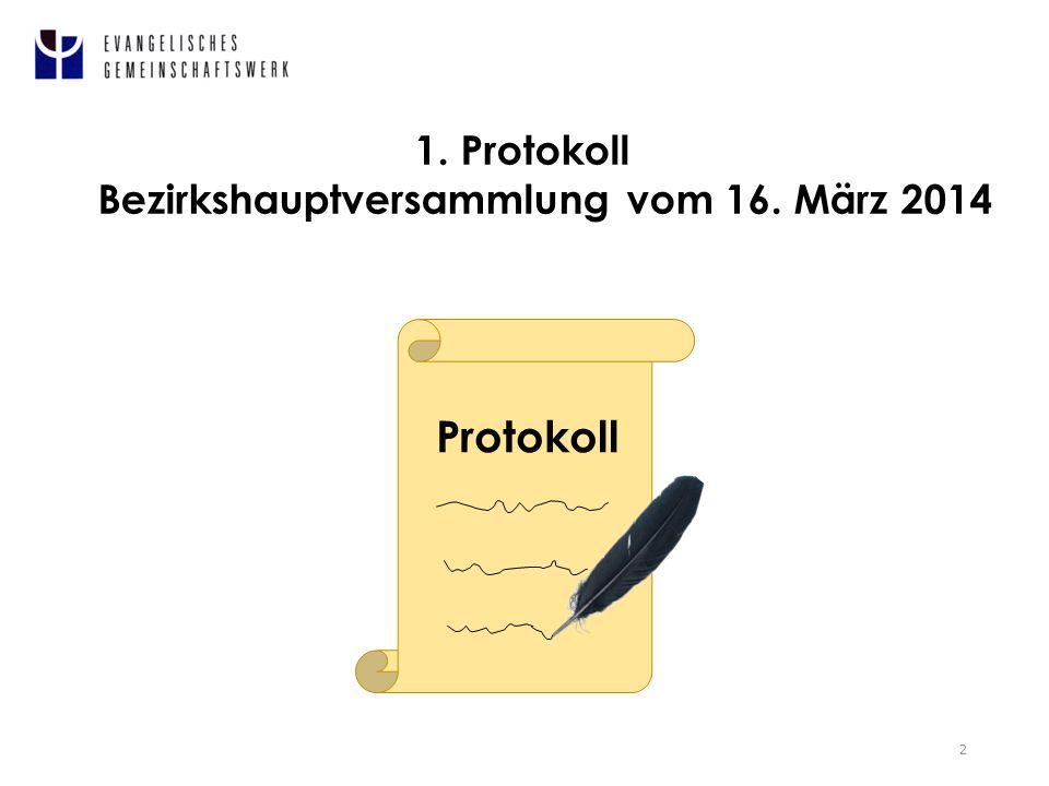 1. Protokoll Bezirkshauptversammlung vom 16. März 2014 2 Protokoll