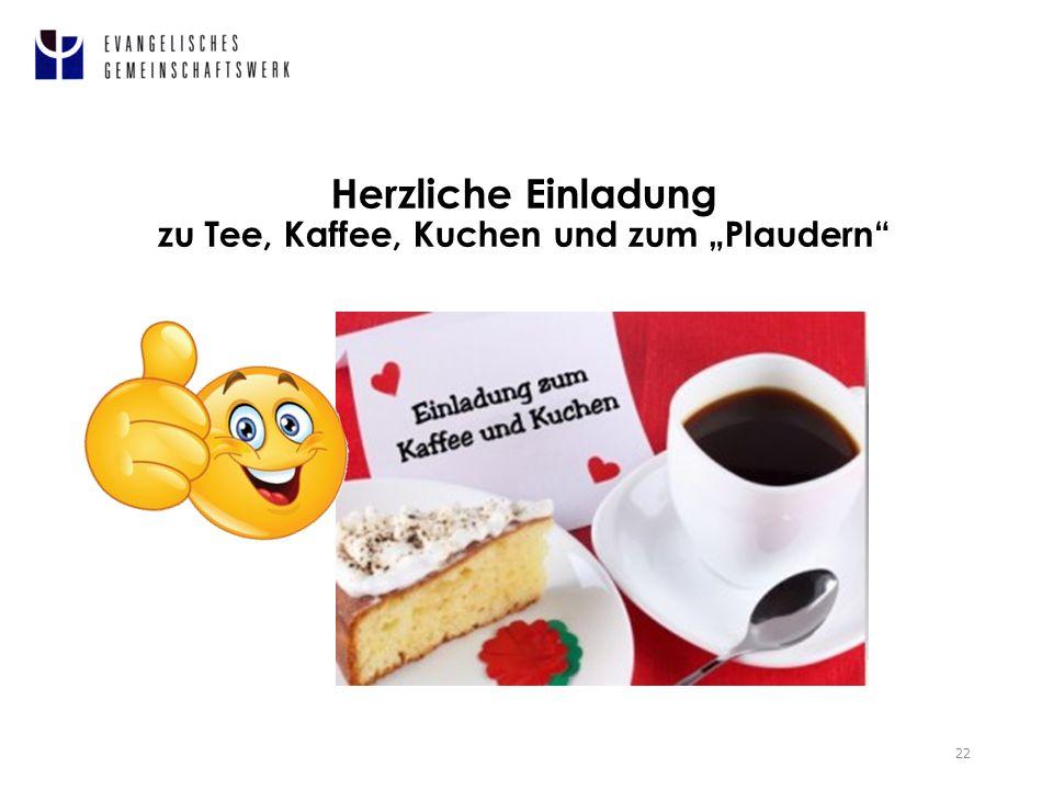 """Herzliche Einladung zu Tee, Kaffee, Kuchen und zum """"Plaudern 22"""