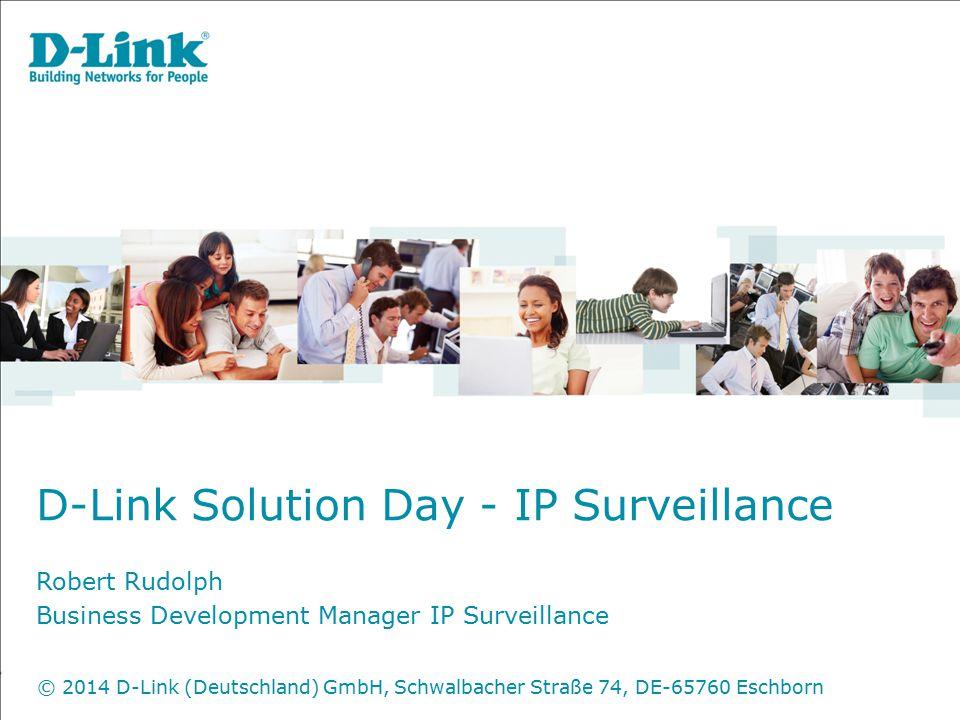 D-Link Solution Day - IP Surveillance Robert Rudolph Business Development Manager IP Surveillance © 2014 D-Link (Deutschland) GmbH, Schwalbacher Straß