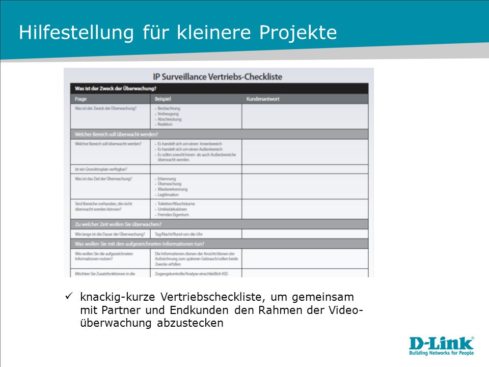 Hilfestellung für kleinere Projekte knackig-kurze Vertriebscheckliste, um gemeinsam mit Partner und Endkunden den Rahmen der Video- überwachung abzust