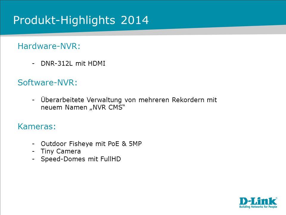 """Produkt-Highlights 2014 Hardware-NVR: -DNR-312L mit HDMI Software-NVR: -Überarbeitete Verwaltung von mehreren Rekordern mit neuem Namen """"NVR CMS"""" Kame"""