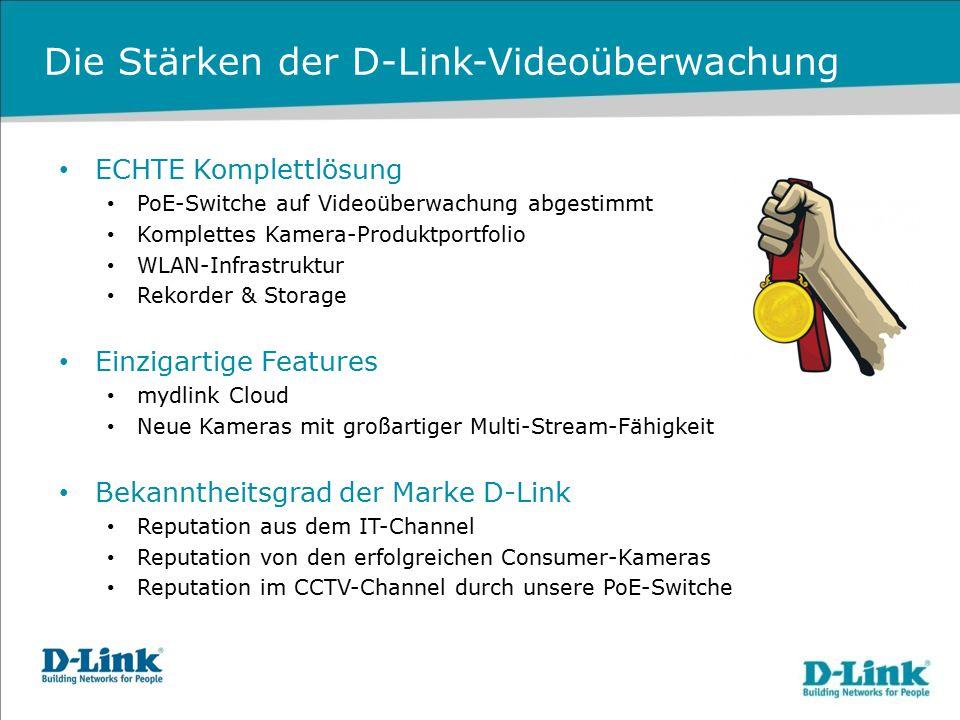 Die Stärken der D-Link-Videoüberwachung ECHTE Komplettlösung PoE-Switche auf Videoüberwachung abgestimmt Komplettes Kamera-Produktportfolio WLAN-Infra