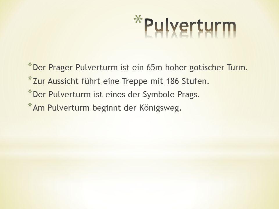 * Der Prager Pulverturm ist ein 65m hoher gotischer Turm.