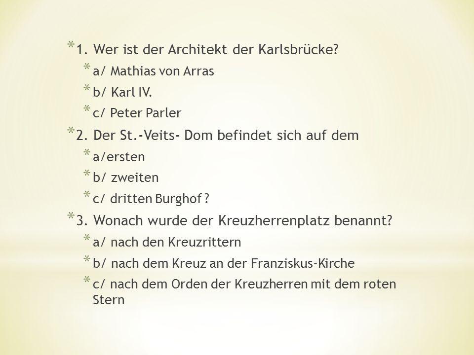 * 1.Wer ist der Architekt der Karlsbrücke. * a/ Mathias von Arras * b/ Karl IV.