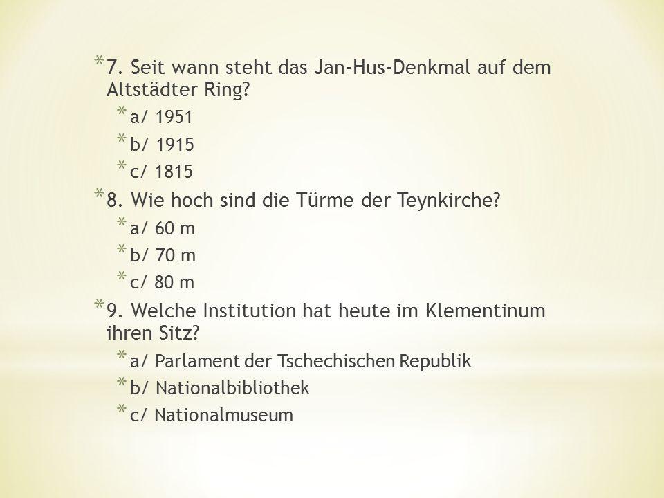 * 7.Seit wann steht das Jan-Hus-Denkmal auf dem Altstädter Ring.