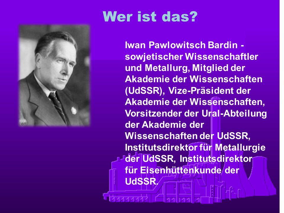 Iwan Pawlowitsch Bardin - sowjetischer Wissenschaftler und Metallurg, Mitglied der Akademie der Wissenschaften (UdSSR), Vize-Präsident der Akademie de