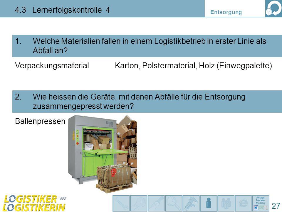 Entsorgung 4.3 Lernerfolgskontrolle 4 27 1. Welche Materialien fallen in einem Logistikbetrieb in erster Linie als Abfall an? 2. Wie heissen die Gerät