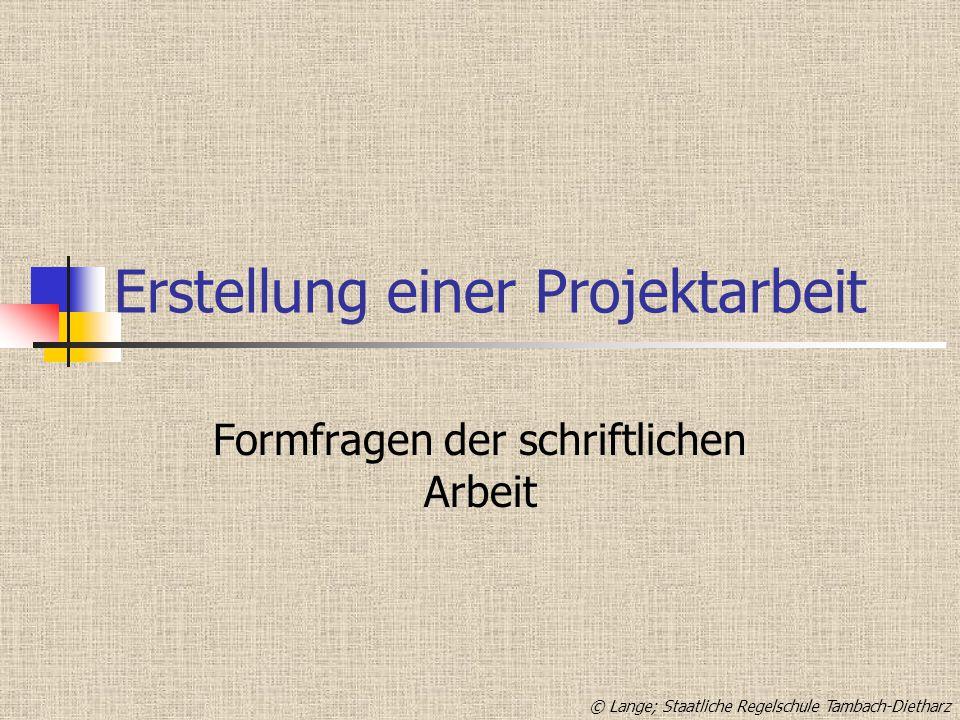 Erstellung einer Projektarbeit Formfragen der schriftlichen Arbeit © Lange; Staatliche Regelschule Tambach-Dietharz