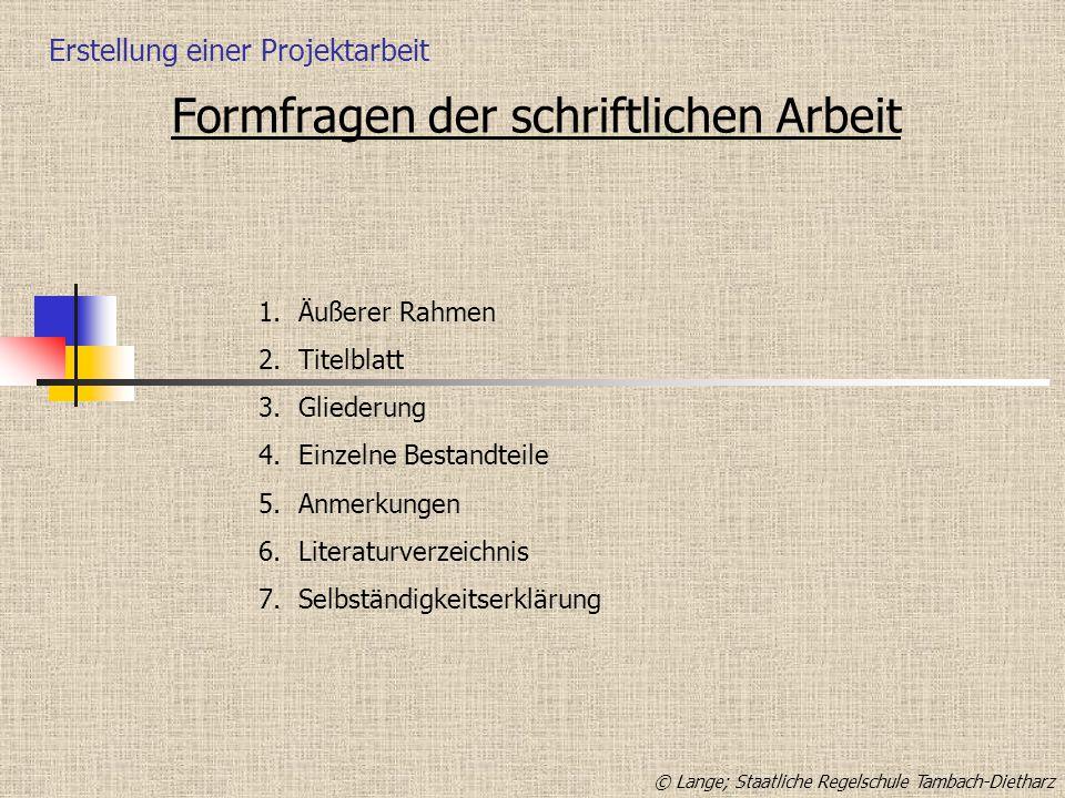 Erstellung einer Projektarbeit Formfragen der schriftlichen Arbeit 1.Äußerer Rahmen 2.Titelblatt 3.Gliederung 4.Einzelne Bestandteile 5.Anmerkungen 6.