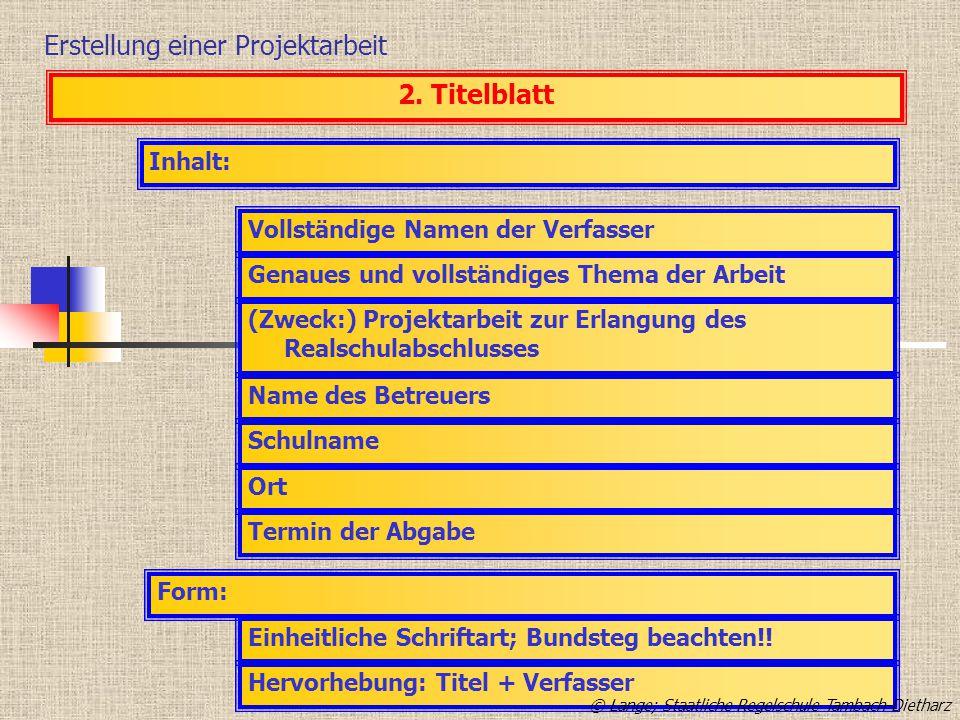 Erstellung einer Projektarbeit Inhalt: 2. Titelblatt Vollständige Namen der Verfasser Genaues und vollständiges Thema der Arbeit (Zweck:) Projektarbei