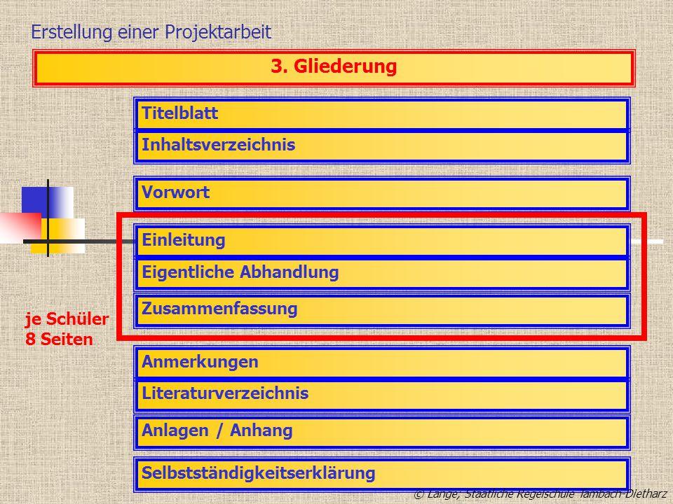 Erstellung einer Projektarbeit 3. Gliederung Titelblatt Inhaltsverzeichnis Vorwort Einleitung Eigentliche Abhandlung Zusammenfassung Anmerkungen Liter
