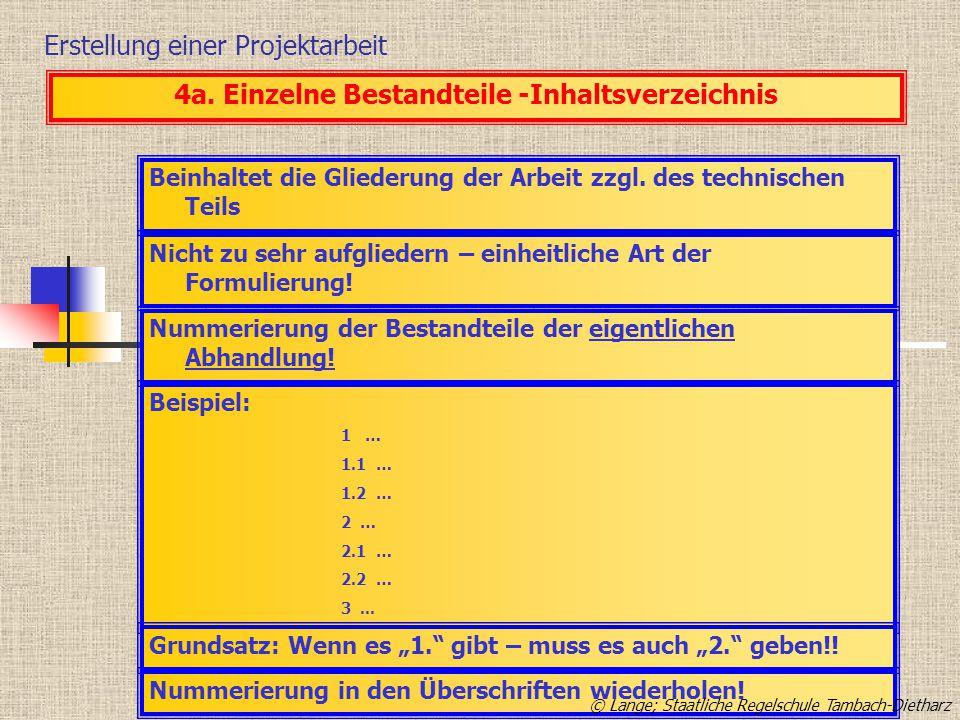 Erstellung einer Projektarbeit Beinhaltet die Gliederung der Arbeit zzgl. des technischen Teils 4a. Einzelne Bestandteile -Inhaltsverzeichnis Nicht zu