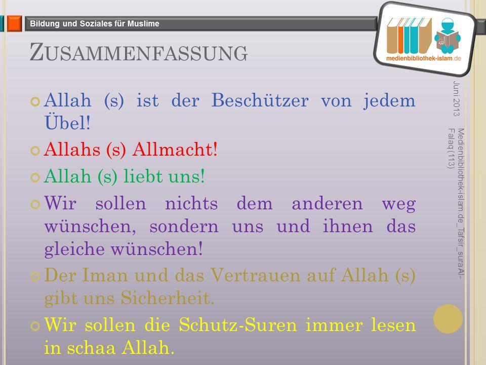 Z USAMMENFASSUNG Allah (s) ist der Beschützer von jedem Übel! Allahs (s) Allmacht! Allah (s) liebt uns! Wir sollen nichts dem anderen weg wünschen, so