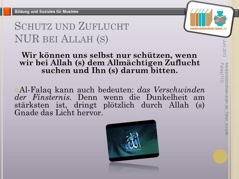 S CHUTZ UND Z UFLUCHT NUR BEI A LLAH ( S ) Wir können uns selbst nur schützen, wenn wir bei Allah (s) dem Allmächtigen Zuflucht suchen und Ihn (s) darum bitten.