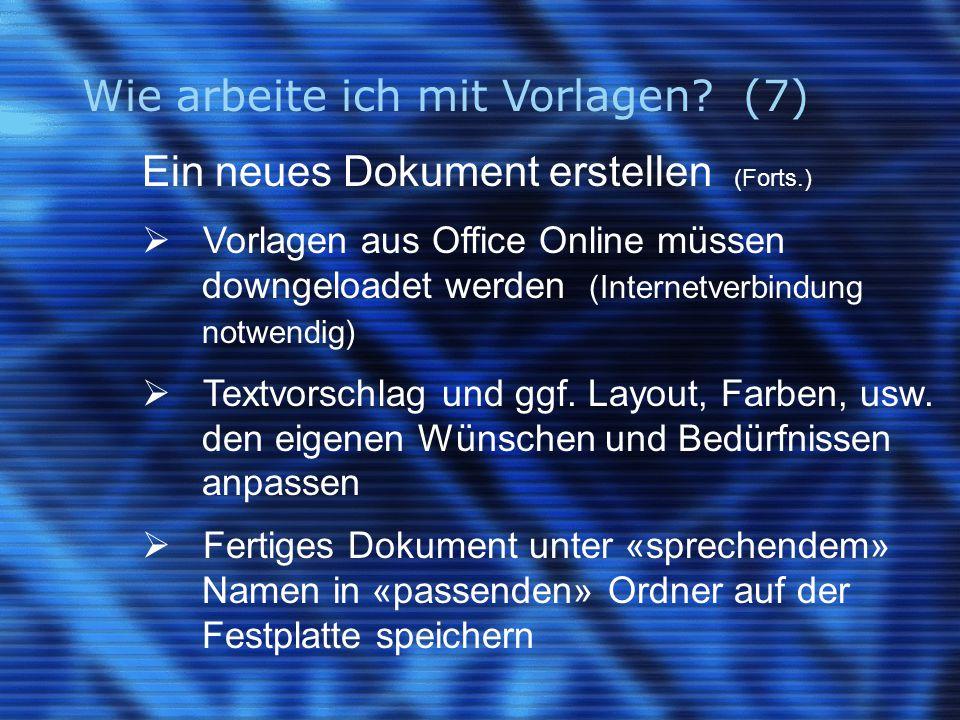 Wie arbeite ich mit Vorlagen? (7) Ein neues Dokument erstellen (Forts.)  Vorlagen aus Office Online müssen downgeloadet werden (Internetverbindung no