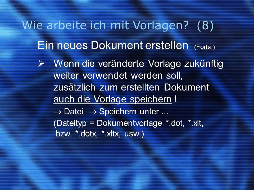 Wie arbeite ich mit Vorlagen? (8) Ein neues Dokument erstellen (Forts.)  Wenn die veränderte Vorlage zukünftig weiter verwendet werden soll, zusätzli