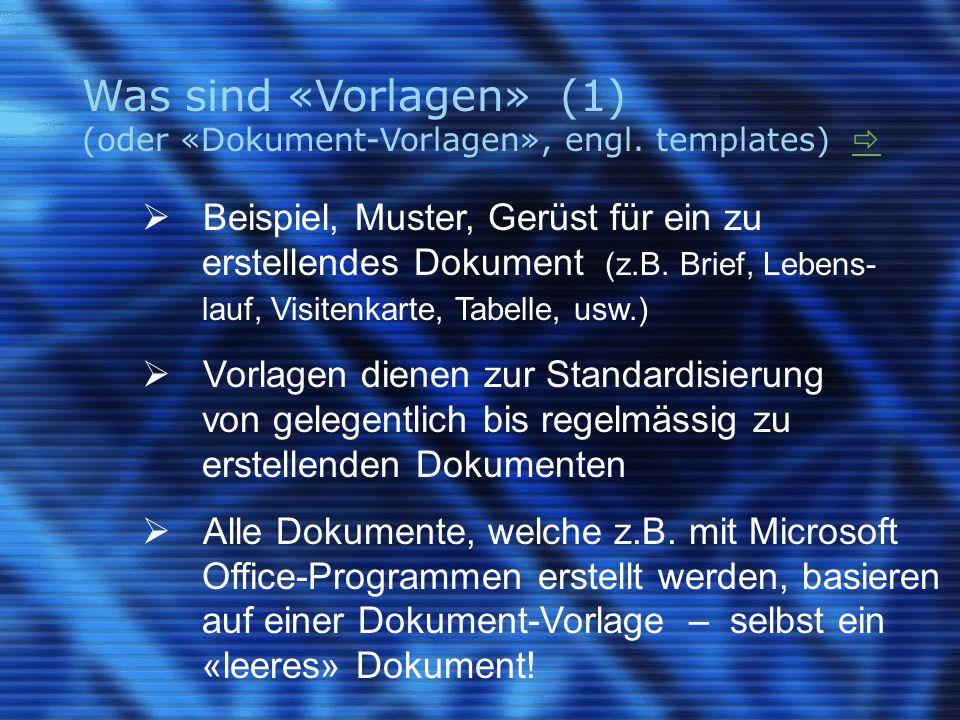 Was sind «Vorlagen» (1) (oder «Dokument-Vorlagen», engl. templates)    Beispiel, Muster, Gerüst für ein zu erstellendes Dokument (z.B. Brief, Leben