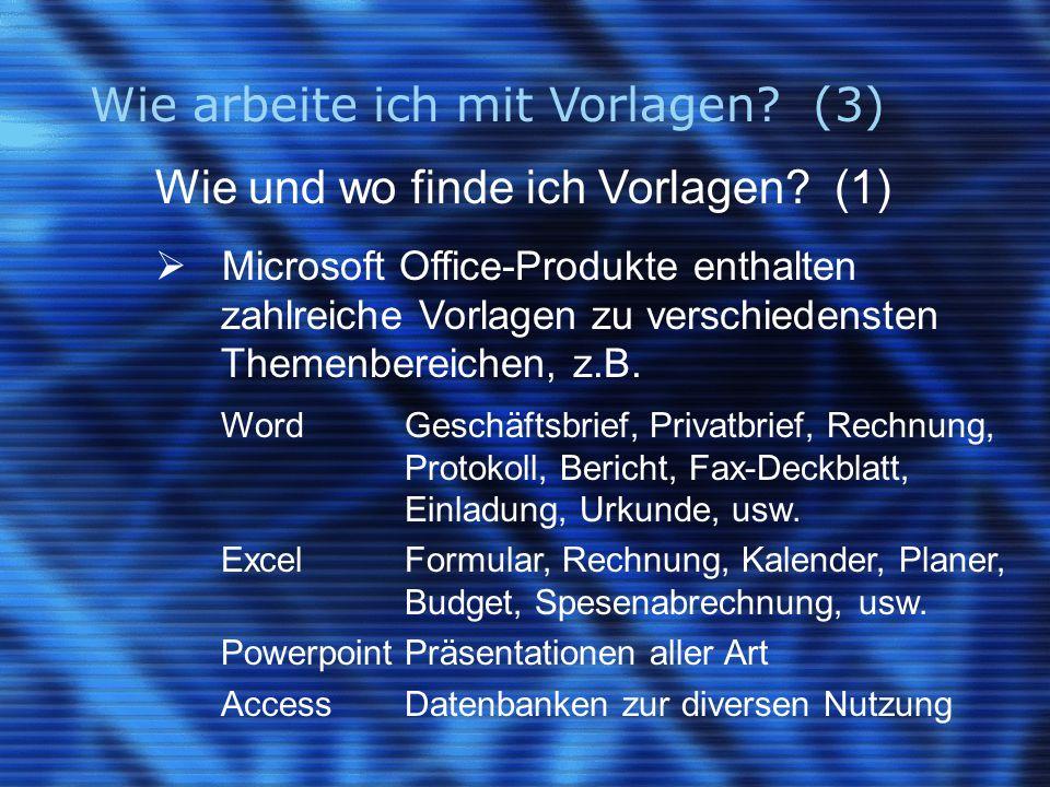 Wie arbeite ich mit Vorlagen? (3) Wie und wo finde ich Vorlagen? (1)  Microsoft Office-Produkte enthalten zahlreiche Vorlagen zu verschiedensten Them