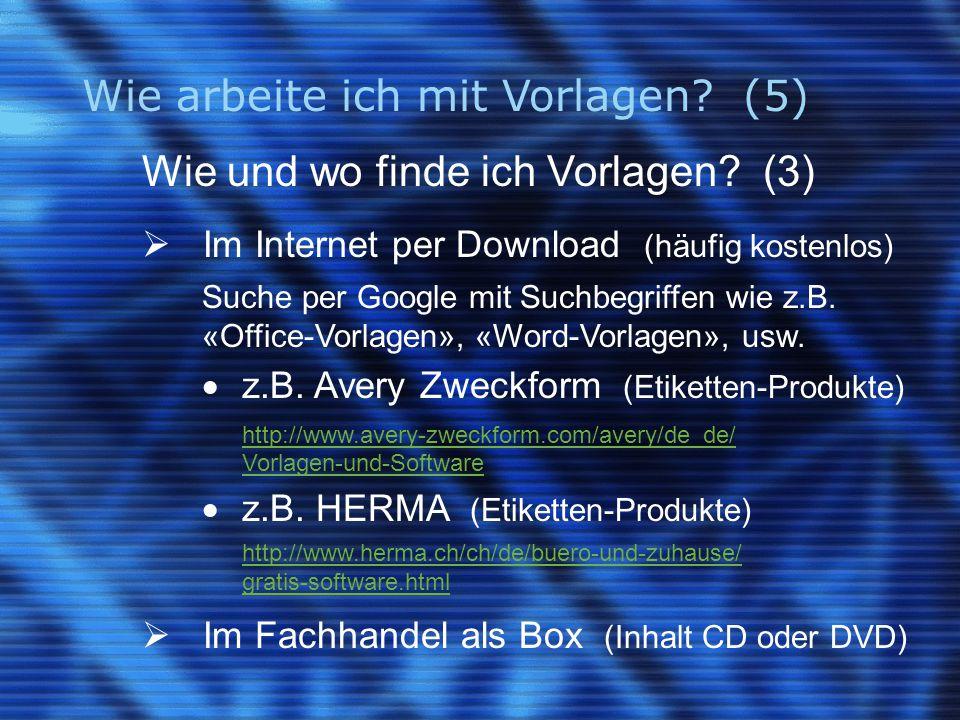 Wie arbeite ich mit Vorlagen? (5) Wie und wo finde ich Vorlagen? (3)  Im Internet per Download (häufig kostenlos) Suche per Google mit Suchbegriffen